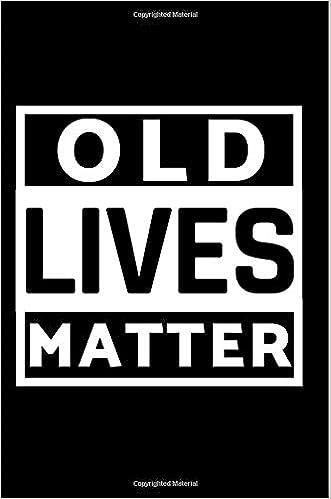 Old Lives Matter Birthday Gag Gift For Senior Men And Women Grandma Or Funny Journal Elderly 6 X 9 100 Lined Pages Paperback