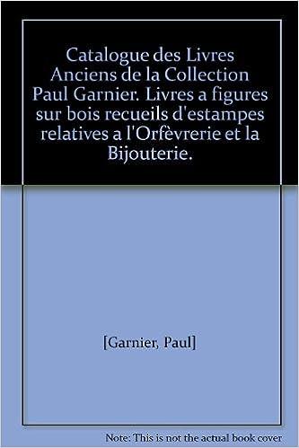 Catalogue Des Livres Anciens De La Collection Paul Garnier