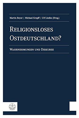 Religionsloses Ostdeutschland?: Wahrnehmungen und Diskurse. Matthias Petzoldt zum 65. Geburtstag (German Edition) PDF