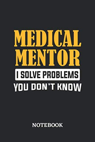 Medical Mentor I Solve Problems You Don't Know Notebook: 6x9 inches - 110 graph paper, quad ruled, squared, grid paper pages • Greatest Passionate Office Job Journal Utility • Gift, Present Idea