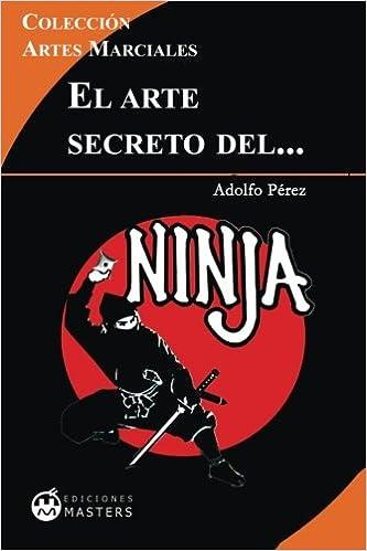 El arte secreto del NINJA (Spanish Edition): Adolfo Perez ...