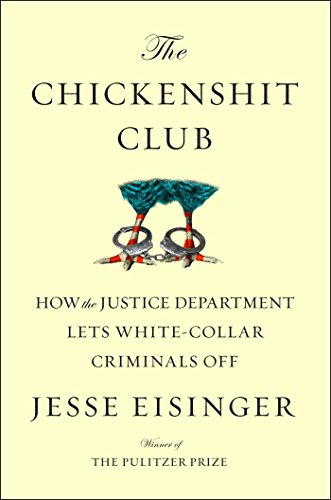 the-chickenshit-club-how-the-justice-department-lets-white-collar-criminals-off