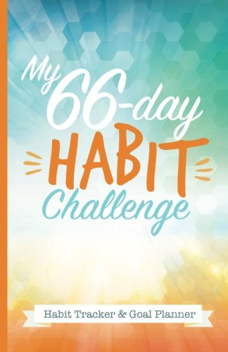 My 66-Day Challenge Habit Tracker & Goal Planner: A Daily Journal to Help You Track Your Habits and Achieve Your Dream Life (Day Planner Motivational)