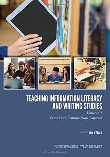 Purdue University Writing - Teaching Information Literacy and Writing Studies: Volume 1, First-Year Composition Courses (Purdue Information Literacy Handbooks)