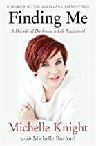 Free Finding Me: A Decade of Darkness, a Life Reclaimed: A Memoir of the Cleveland Kidnappings [Z.I.P]