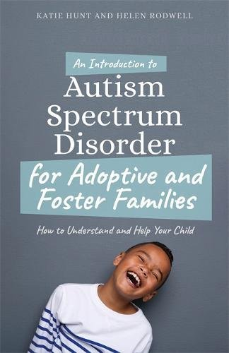 An Introduction to Autism for Adoptive and Foster Families: How to Understand and Help Your Child