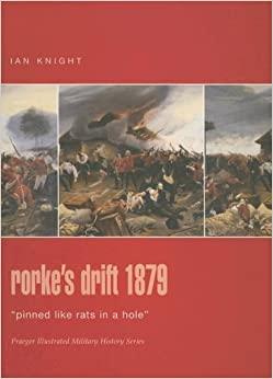Rorkes Drift, 1879: Pinned Like Rats in a Hole (Praeger Illustrated Military History)