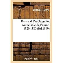 Bertrand Du Guesclin, Connétable de France, 1320-1380