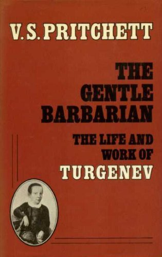 The Gentle Barbarian: Life and Work of Turgenev