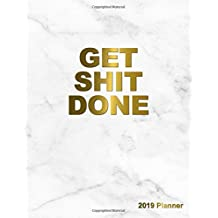 Get Shit Done 2019 Planner: 2019 Organizer has Weekly Views with To-Do Lists, Funny Holidays & Inspirational Quotes. 2019 Vision Board to Set Goals, Yearly Calendar and 20+ Ruled Notes Pages.