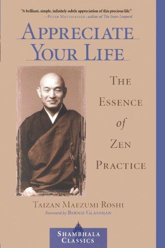 Appreciate Your Life  The Essence Of Zen Practice  Shambhala Classics
