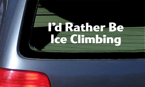 Ice Climbing Accessories (I'd Rather Be Ice Climbing White Vinyl Sticker)