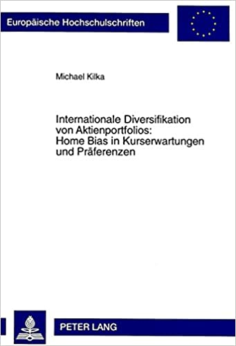 Book Internationale Diversifikation Von Aktienportfolios: Home Bias in Kurserwartungen Und Praeferenzen (Europaeische Hochschulschriften / European University Studie)