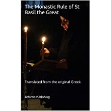 The Monastic Rule of St Basil the Great: Translated from the original Greek
