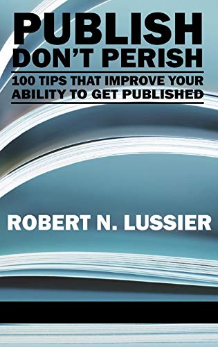 Publish Don't Perish: 100 Tips That Improve Your Ability to Get Published (Hc)