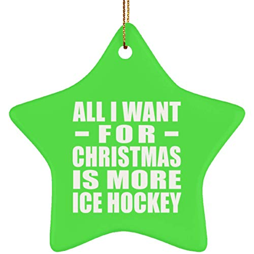 All I Want for Christmas is More Ice Hockey - Ceramic Star Ornament Kelly/One Size, Xmas Christmas Tree Decor-ation, Best Funny Gag Gift Idea for Family Friend Birthday Bday Xmas Wedding Anniversary