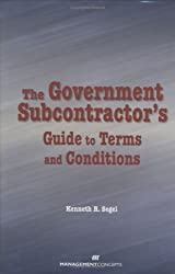 Navigating Contract Terms and Conditions Just Got Easier!  Organizations are at risk when contract terms and conditions are not fully understood. The Government Subcontractor's Guide to Terms and Conditions quickly guides you through the process of r...