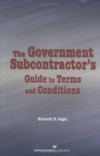 The Government Subcontractor's Guide to Terms and Conditions