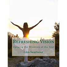 Refreshing Vision: Opening the Windows of the Soul (Natural Vision & Eye Care Book 1)