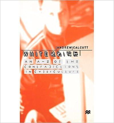 Téléchargez des ebooks gratuitement sans inscription [(White Noise: An A-Z of the Contradictions in Cyberculture )] [Author: Andrew Calcutt] [Dec-1998] PDF iBook