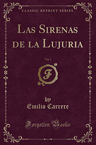 Las Sirenas de la Lujuria, Vol. 3 (Classic Reprint) (Spanish Edition)