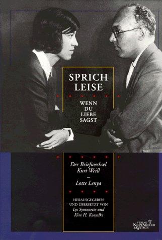 Sprich leise, wenn du Liebe sagst: Der Briefwechsel Kurt Weill - Lotte Lenya