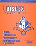 DARPA Information Survivability Conference and Exposition : Proceedings: DISCEX'00, 25-27 January 2000, Hilton Head, South Carolina, , 0769504906