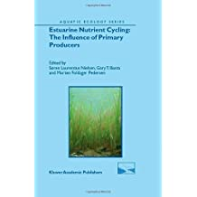 Estuarine Nutrient Cycling: The Influence of Primary Producers: The Fate of Nutrients and Biomass (Aquatic Ecology Series)