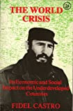 The World Crisis : Its Economic and Social Impact on the Underdeveloped Countries, Castro, Fidel, 0862322510