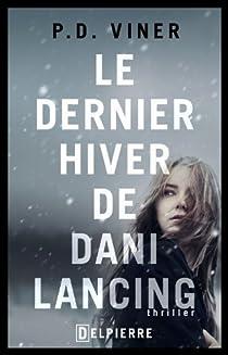Le Dernier Hiver de Dani Lancing - P. D. Viner