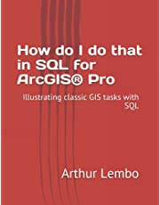 How do I do that in SQL4arc: Illustrating classic GIS tasks with SQL