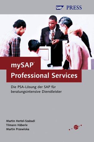 mySAP Professional Services - Die PSA-Lösung der SAP für beratungsintensive Dienstleister (SAP PRESS)
