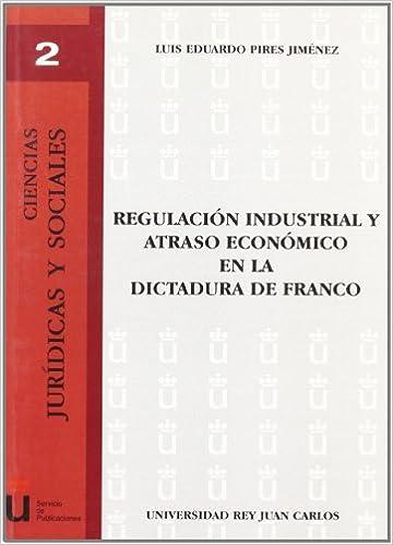 Regulación Industrial Y Atraso Económico En La Dictadura De Franco Descargar PDF Gratis