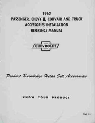 1962 CHEVROLET ACCESSORIES INSTALLATION MANUAL - ALL CARS, PICKUPS & TRUCK. Biscayne, Bel Air, Impala, Chevy II, Nova, Corvair wagons, and convertibles. 62 CHEVY