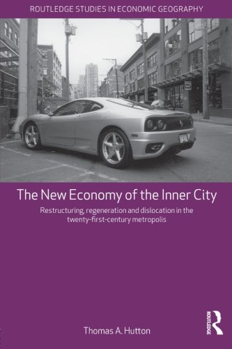 The New Economy of the Inner City: Restructuring, Regeneration and Dislocation in the 21st Century Metropolis (Routledge
