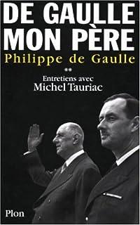 De Gaulle mon père : [2] : entretiens avec Michel Tauriac