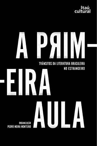 A primeira aula: trânsitos da literatura brasileira no estrangeiro (Portuguese Edition)