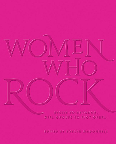 - Women Who Rock: Bessie to Beyonce. Girl Groups to Riot Grrrl.