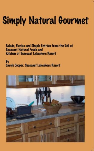 Simply Natural Gourmet: Salads, Pastas and Simple Entrées from the Deli at Seacoast Natural Foods and Kitchen of Seacoast Lakeshore Resort - Seacoast Natural
