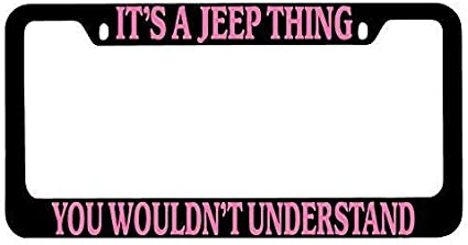It/'s A Jeep Thing You Wouldn/'t Understand License Plate Frame