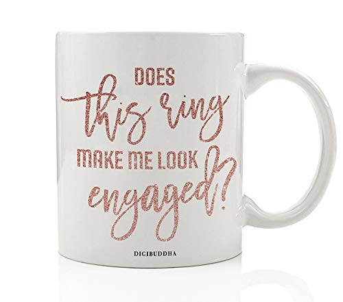 Does This Ring Make Me look Engaged? Mug Gift Idea Diamond Ring Bachelorette Engagement Parties from Bridesmaids Maid of Honor Fiancé Bridal Shower Present 11oz Ceramic Tea Cup Digibuddha DM0425 ()