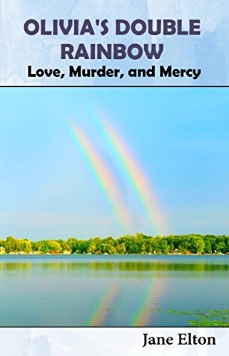 Book: OLIVIA'S DOUBLE RAINBOW - Love, Murder, and Mercy by Jane Elton