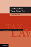 The Rise of the Value-Added Tax (Cambridge Tax Law Series)