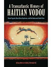 A Transatlantic History of Haitian Vodou: Rasin Figuier, Rasin Bwa Kayiman, and the Rada and Gede Rites
