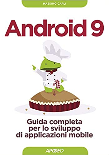 Android 9. Guida completa per lo sviluppo di applicazione