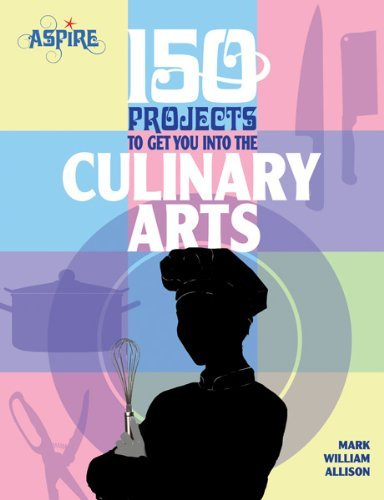 150 Projects to Get You into the Culinary Arts (Aspire)
