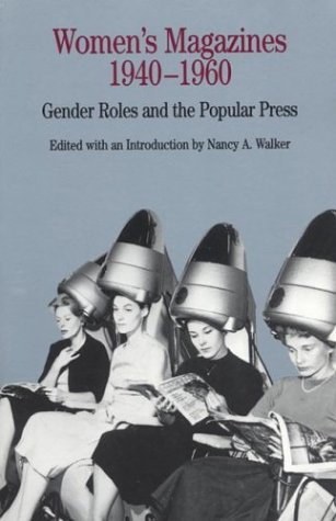 Women's Magazines, 1940-1960: Gender Roles and the Popular Press (The Bedford Series in History and Culture) ()