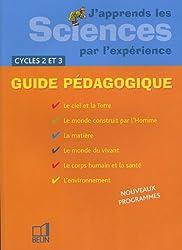 J'apprends les Sciences par l'expérience Cycles 2 et 3 : Guide pédagogique