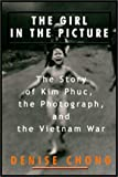 The Girl In The Picture:  The Story Of Kim Phuc And The Photograph That