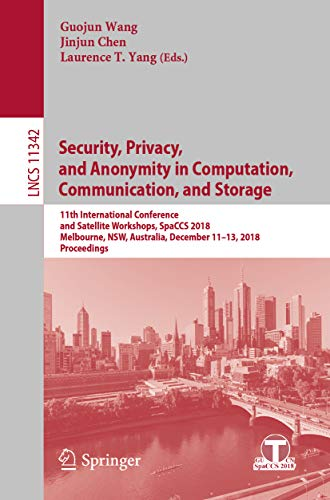 (Security, Privacy, and Anonymity in Computation, Communication, and Storage: 11th International Conference and Satellite Workshops, SpaCCS 2018, Melbourne, ... incl. Internet/Web, and HCI Book 11342))